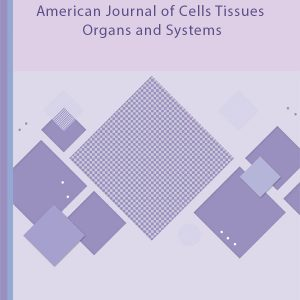 American Journal of Cells Tissues Organs and Systems
